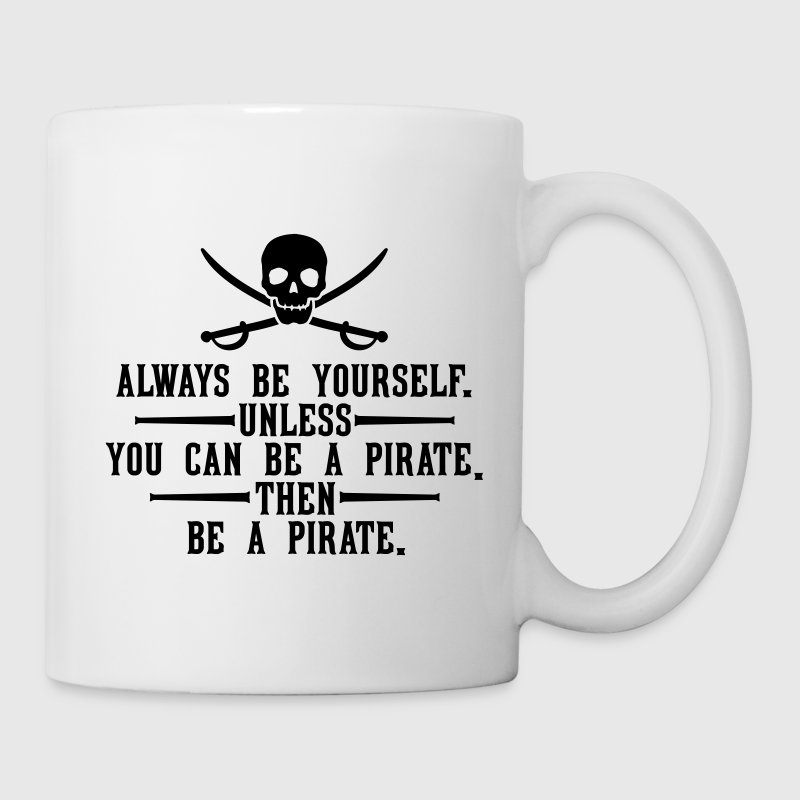 Always be yourself. Unless you can be a pirate. Mugs & Drinkware - Coffee/Tea Mug