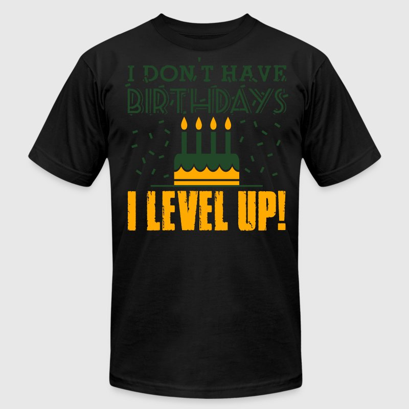 I don't have birthdays. I level up! T-Shirts - Men's Fine Jersey T-Shirt