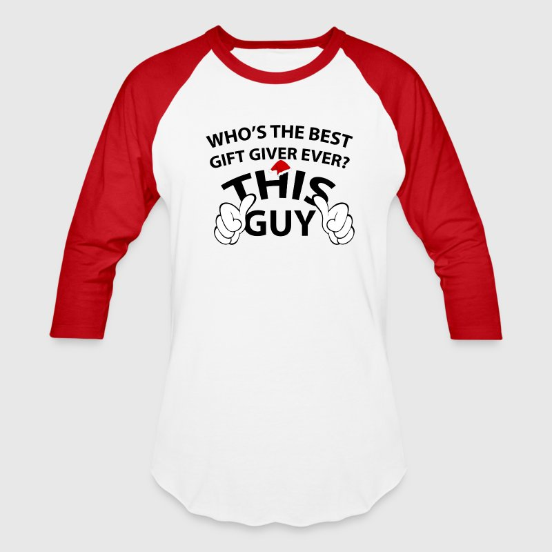 Who's The Best Gift Giver Ever This Guy T-Shirts - Baseball T-Shirt