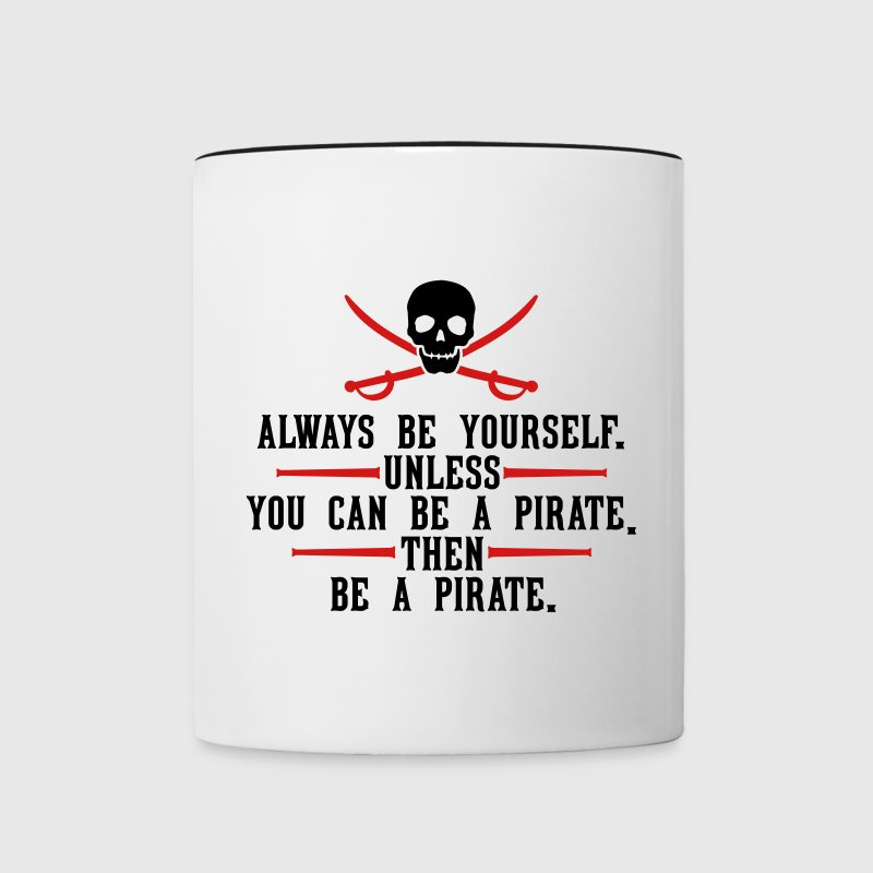 Always be yourself. Unless you can be a pirate. Mugs & Drinkware - Contrast Coffee Mug