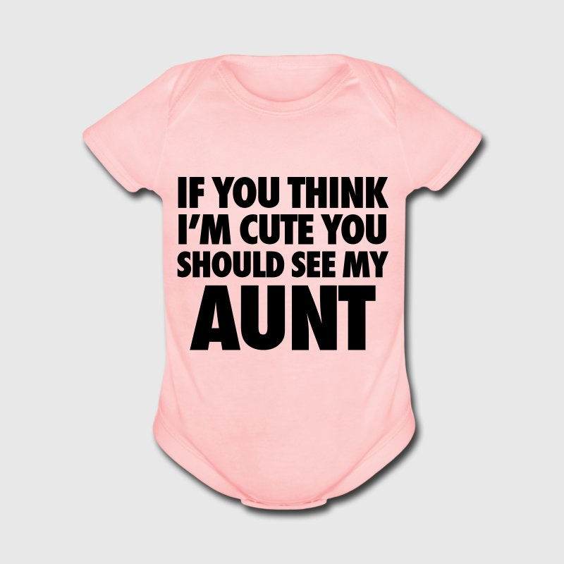 If You Think I'm Cute You Should See My Aunt Baby & Toddler Shirts - Short Sleeve Baby Bodysuit