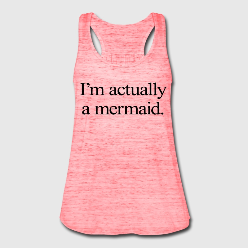 I'm Actually A Mermaid Tanks - Women's Flowy Tank Top by Bella