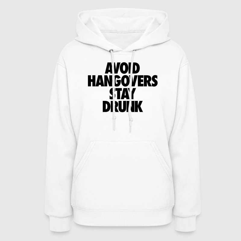 Men's Humor Avoid Hangovers Stay Drunk Hoodies - Women's Hoodie