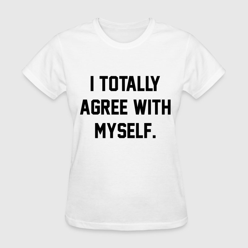 I totally agree with myself Women's T-Shirts - Women's T-Shirt