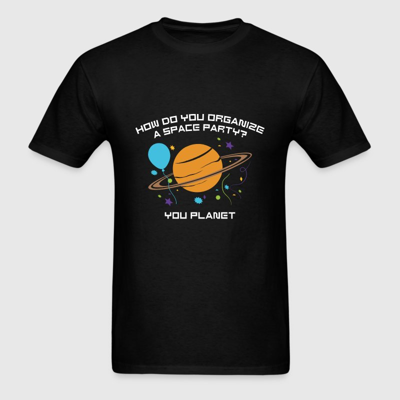 How Do You Organize A Space Party? - Men's T-Shirt