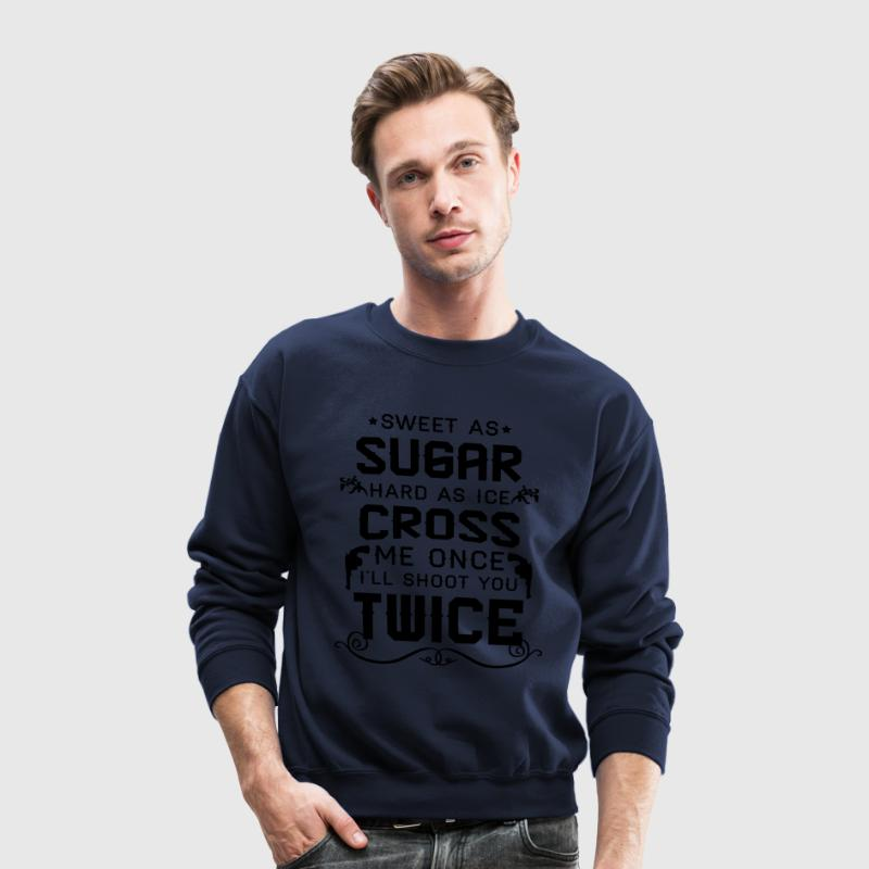 Sweet as sugar hard as ice cross me once i'll sho Long Sleeve Shirts - Crewneck Sweatshirt