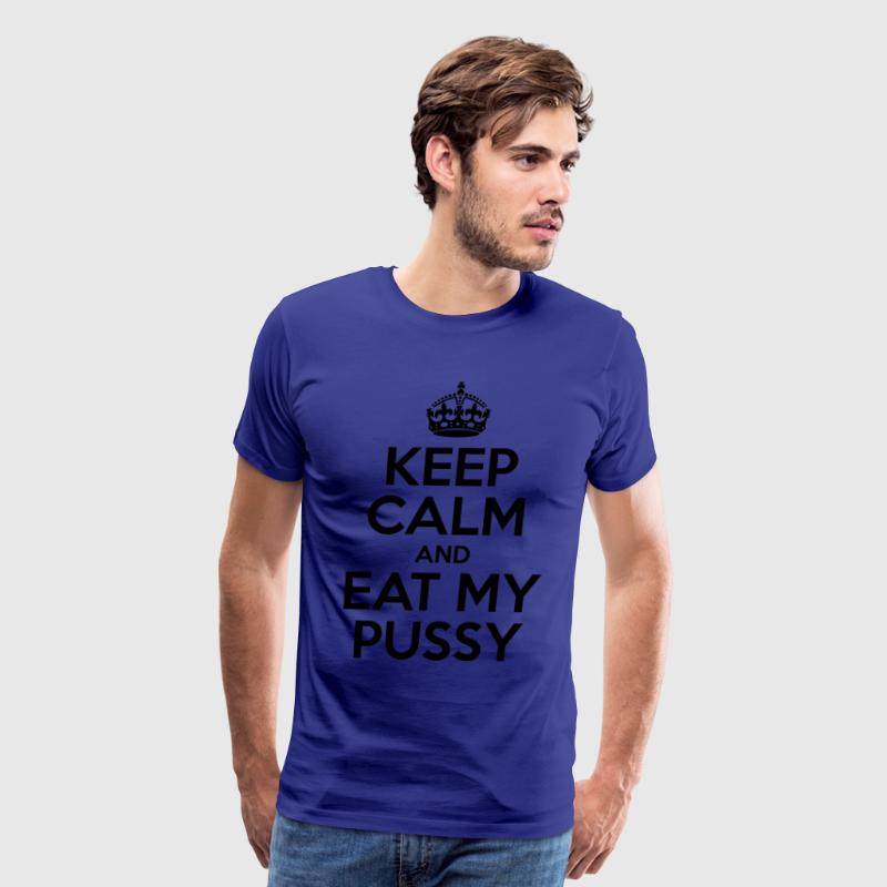 Keep Calm And Eat My Pussy - Men's Premium T-Shirt