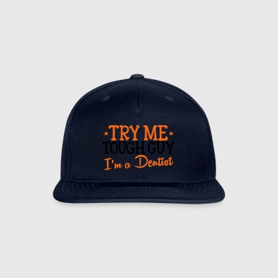 TRY ME TOUGH GUY I'm a DENTIST! Accessories - Snap-back Baseball Cap