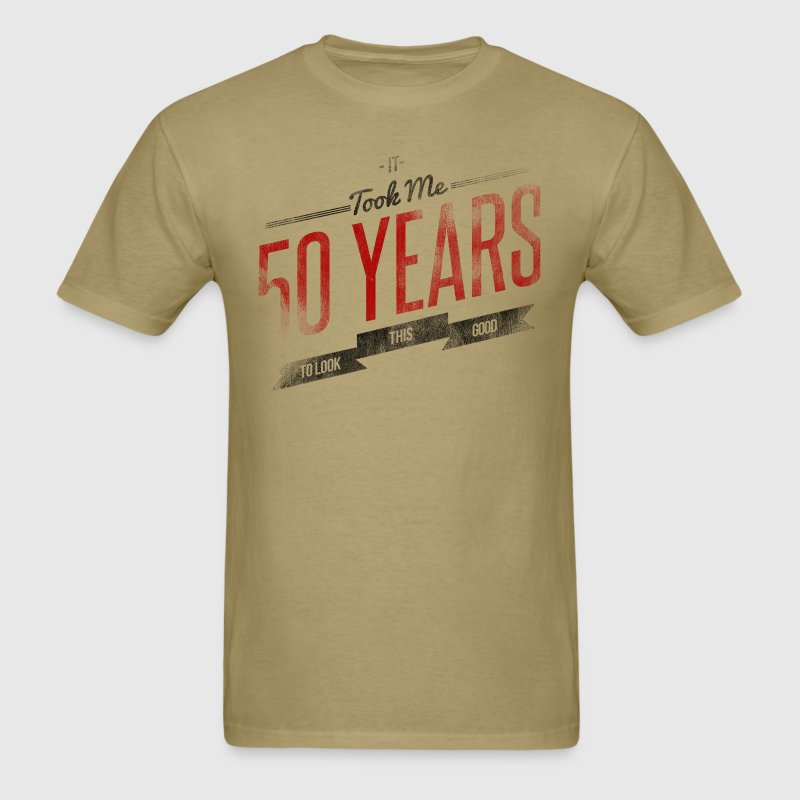 It Took Me 50 Years To Look This Good T-Shirts - Men's T-Shirt