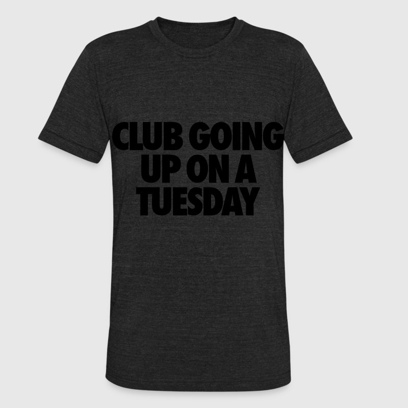 Club Going Up On A Tuesday T-Shirts - Unisex Tri-Blend T-Shirt by American Apparel