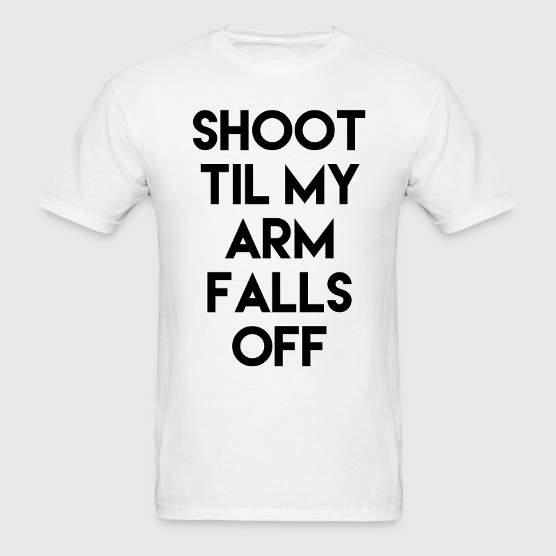 Shoot Til My Arm Falls Off Shirt T-Shirts - Men's T-Shirt