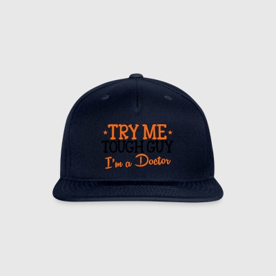 Try me tough guy I'm a DOCTOR Accessories - Snap-back Baseball Cap
