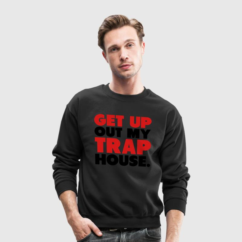 Get Up Out My Trap House Long Sleeve Shirts - Crewneck Sweatshirt
