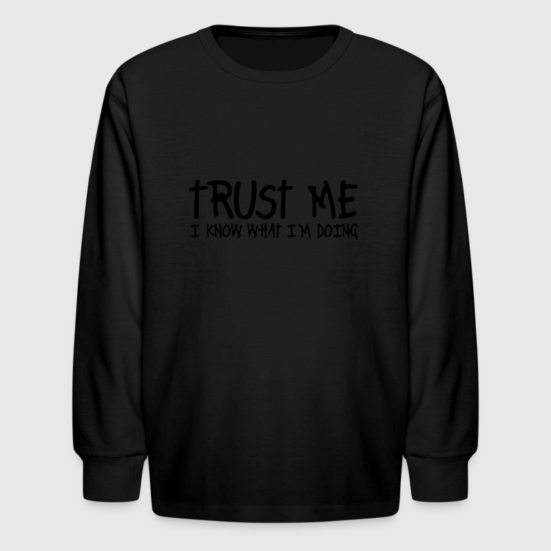 trust me i know what i'm doing Kids' Shirts - Kids' Long Sleeve T-Shirt