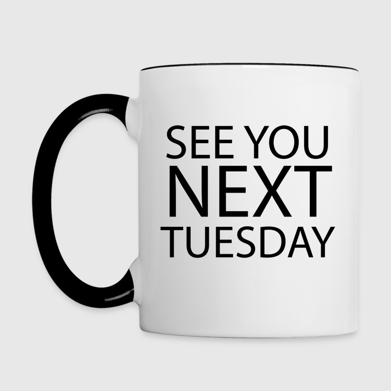 See You Next Tuesday Mugs & Drinkware - Contrast Coffee Mug