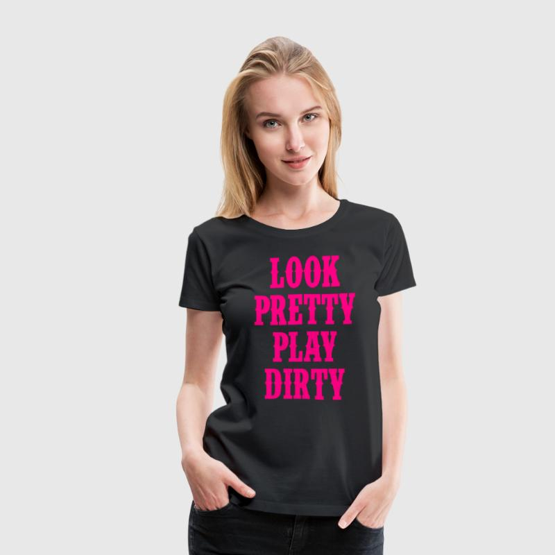 Look Pretty Play Dirty - Country Closet Women's T-Shirts - Women's Premium T-Shirt