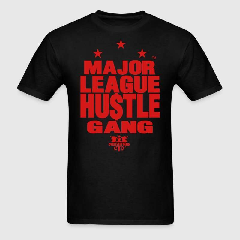 MAJOR LEAGUE HUSTLE GANG OVER EVERYTHING - Men's T-Shirt
