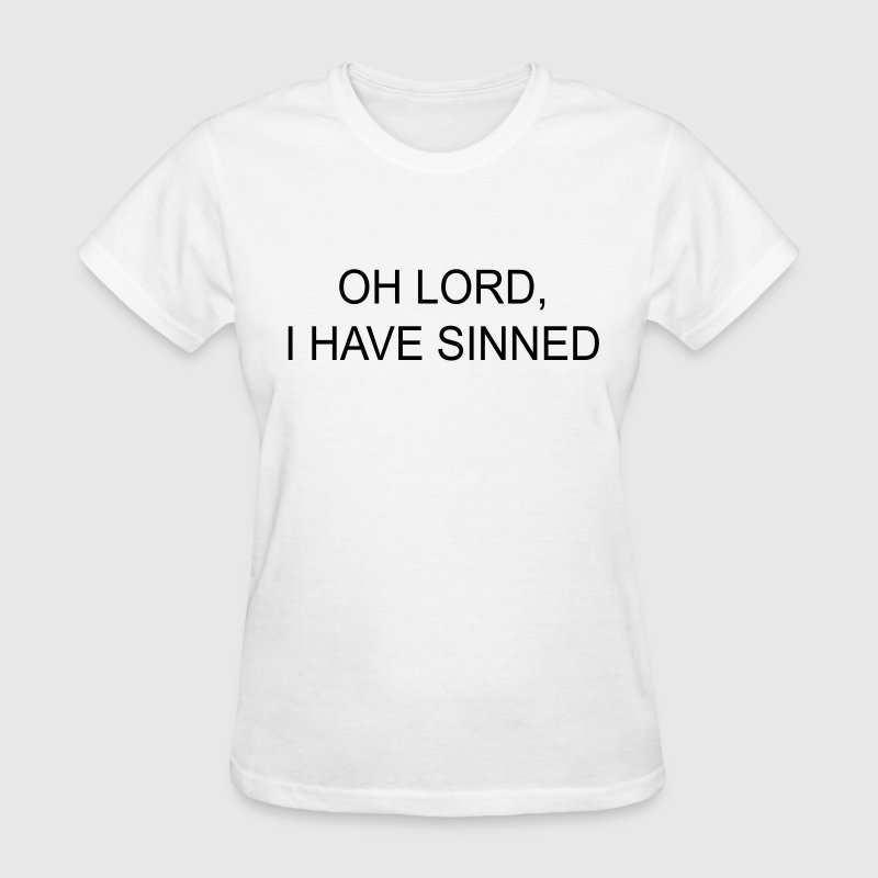 Oh Lord I Have Sinned  Women's T-Shirts - Women's T-Shirt