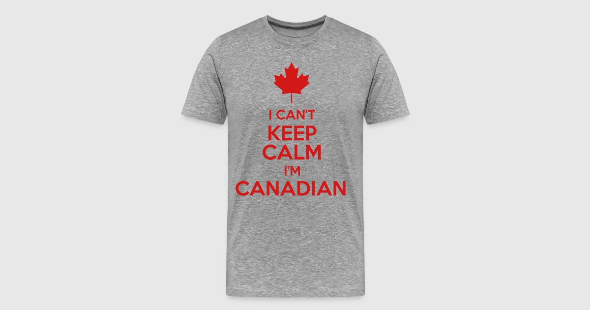 I can 39 t keep calm i 39 m canadian t shirt spreadshirt for T shirt design keep calm