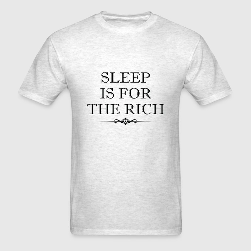 Sleep Is For The Rich - Men's T-Shirt