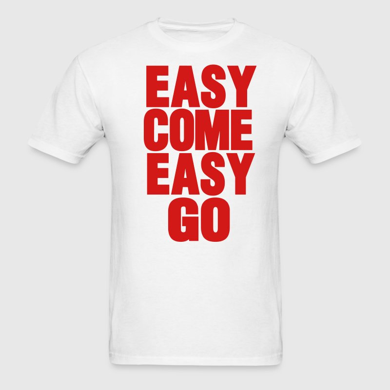 EASY COME EASY GO - Men's T-Shirt