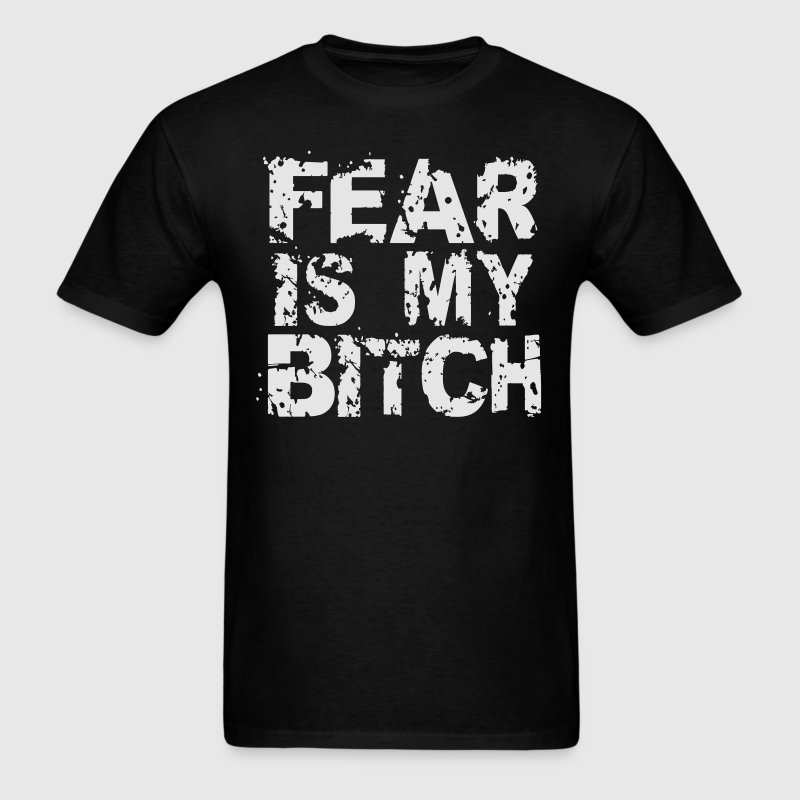FEAR IS MY BITCH - Men's T-Shirt