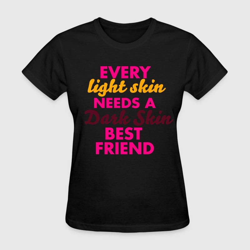 Every Lightskin needs a dark skin BEST FRIEND Wome - Women's T-Shirt