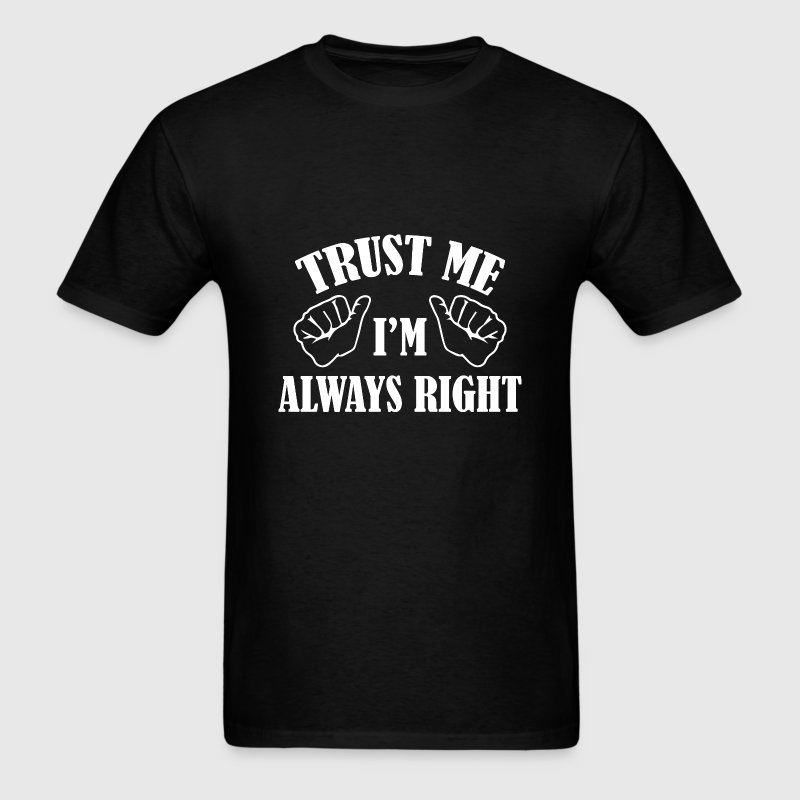Trust Me I'm Always Right - Men's T-Shirt