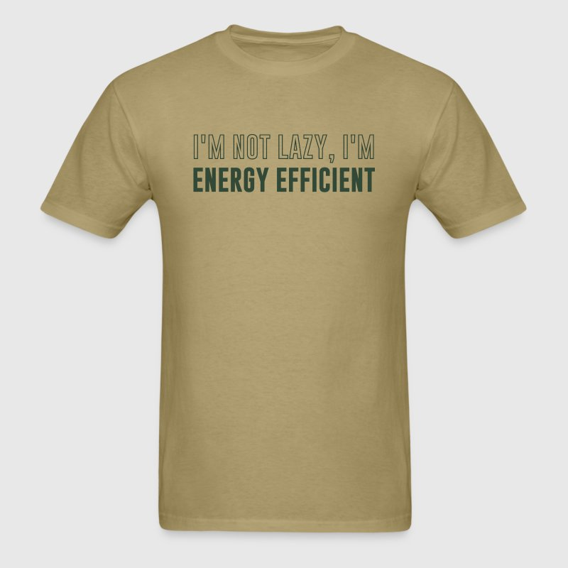 I'm Not Lazy I'm Energy Efficient T-Shirts - Men's T-Shirt
