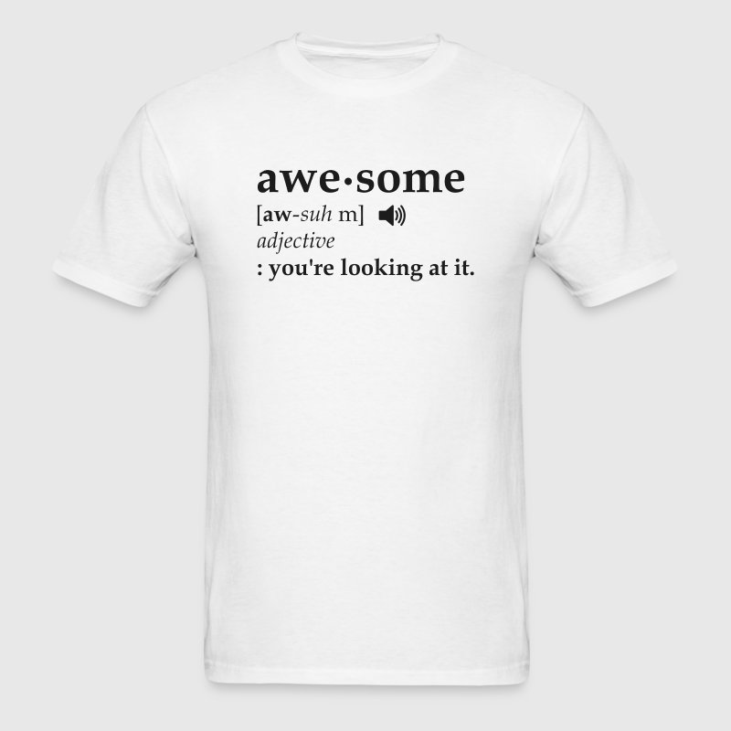 Definition of Awesome You're Looking at it T-Shirts - Men's T-Shirt