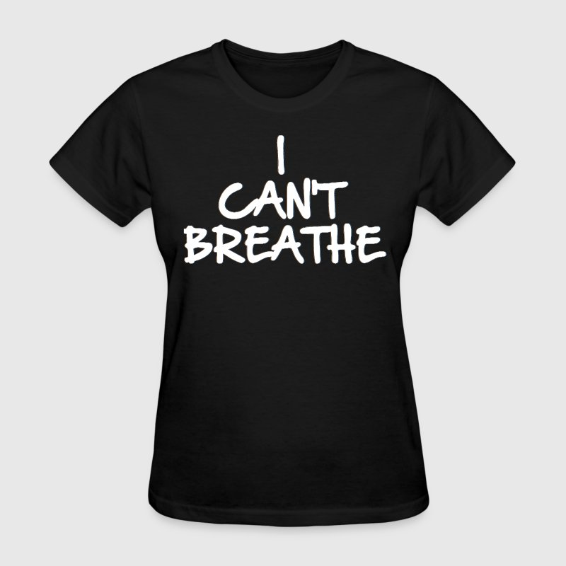 I CAN'T BREATHE (Eric Garner Support Tshirt) Women - Women's T-Shirt