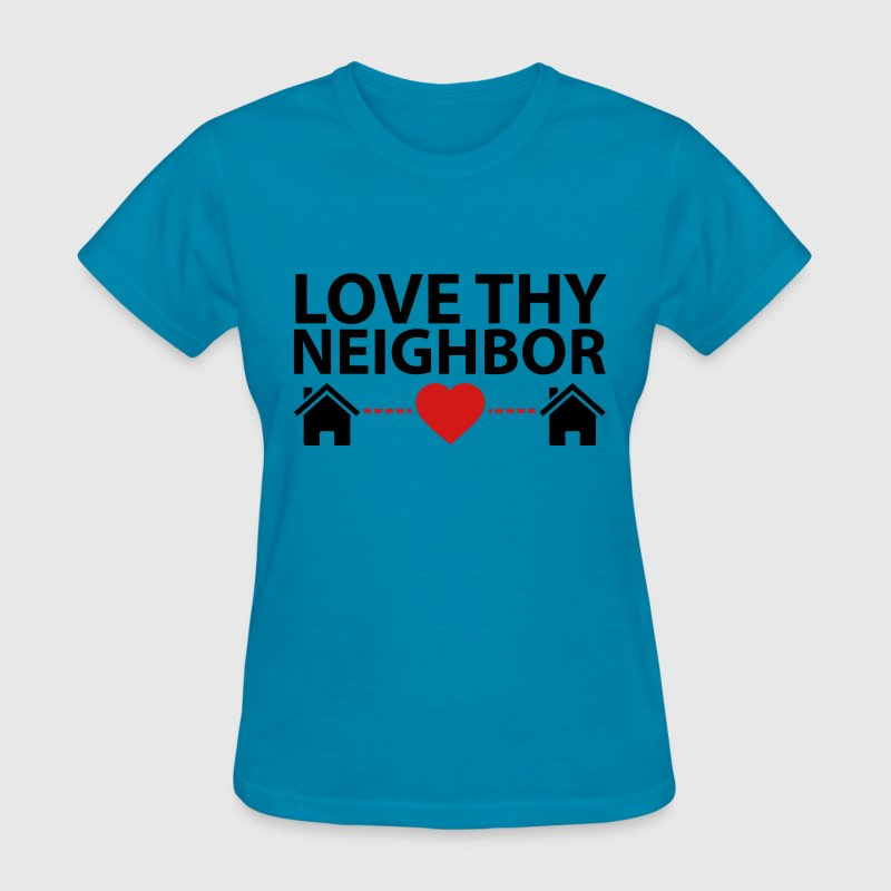 Love Thy Neighbor Women's T-Shirts - Women's T-Shirt