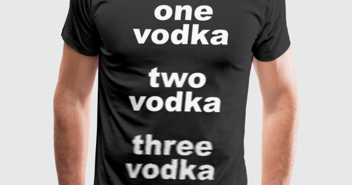 one vodka two vodka three vodka t shirt spreadshirt
