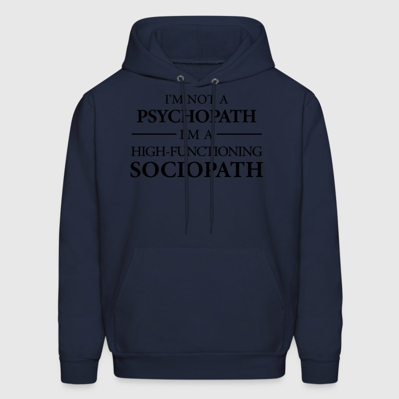 I'm not a Psychopath, I'm a High-functioning Socio Hoodies - Men's Hoodie