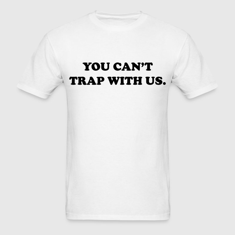 You can't trap with us T-Shirts - Men's T-Shirt
