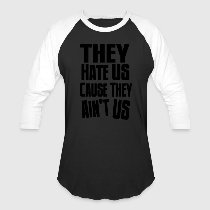 They Hate Us Cause They Ain't Us T-Shirts - Baseball T-Shirt