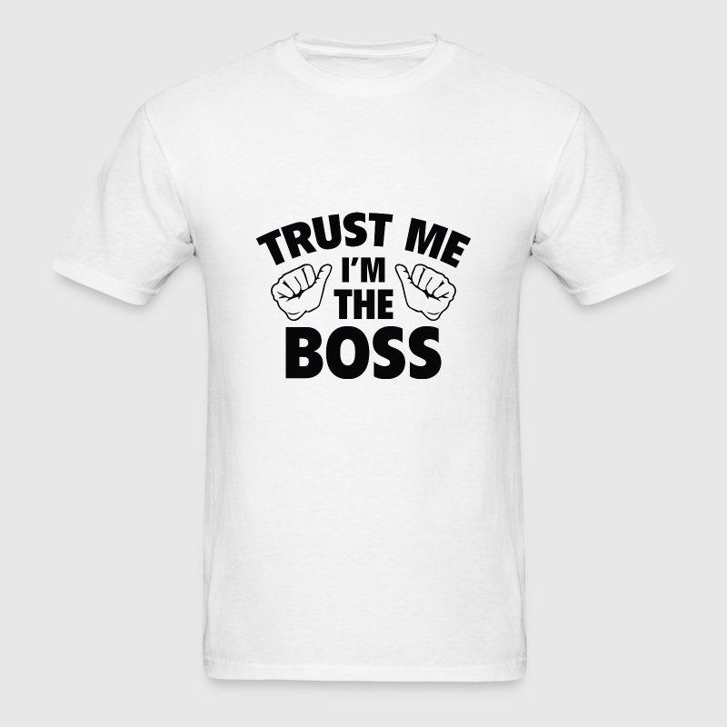 Trust Me I'm The Boss - Men's T-Shirt