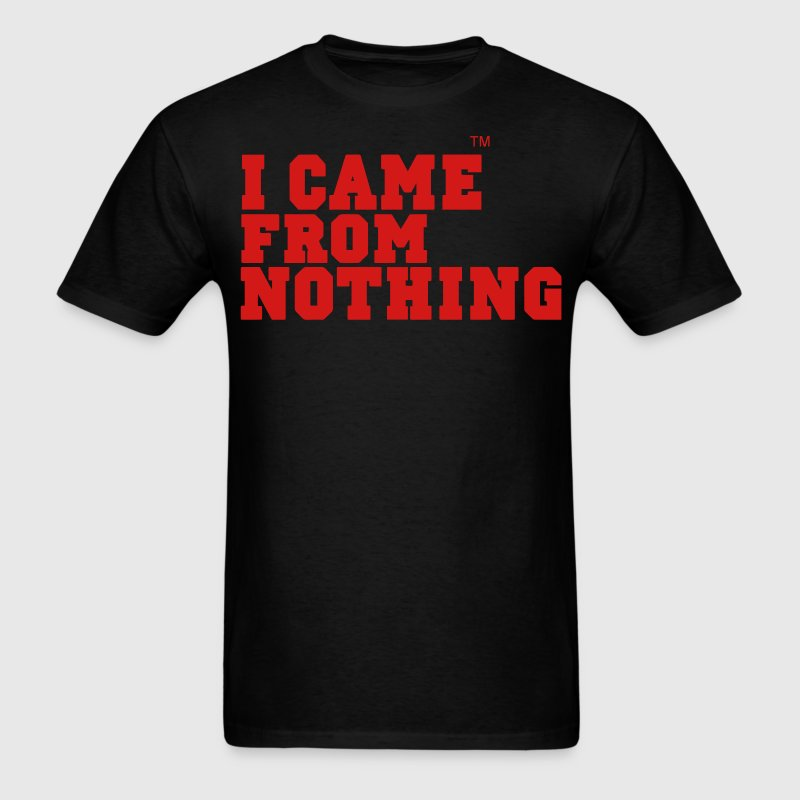 I CAME FROM NOTHING - Men's T-Shirt