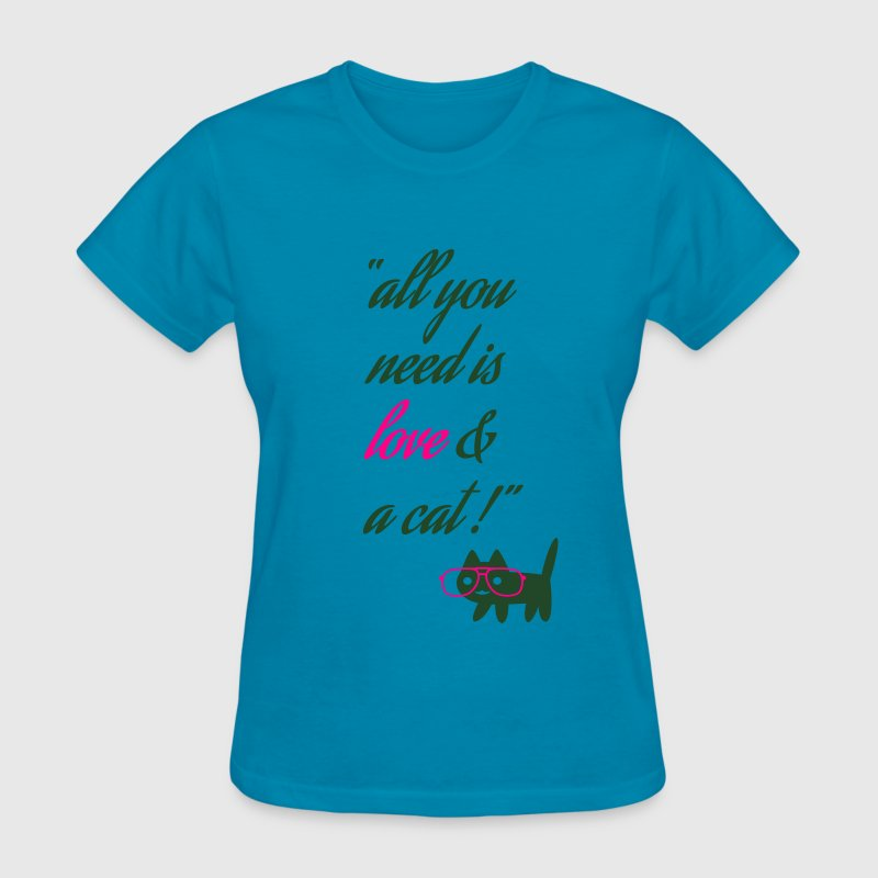all you need is love and a cat - funny quotes Women's T-Shirts - Women's T-Shirt