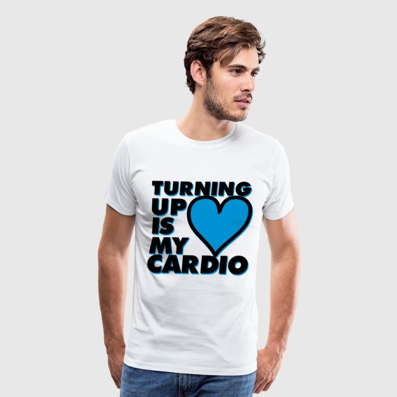 Turning Up Is My Cardio T-Shirts - Men's Premium T-Shirt