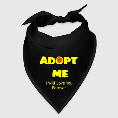 ADOPT ME I will love you forever - Bandana