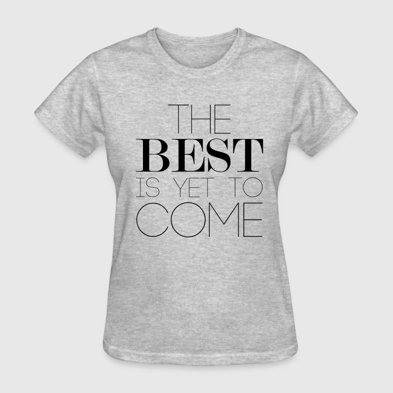 The Best Is Yet To Come Women's T-Shirts - Women's T-Shirt