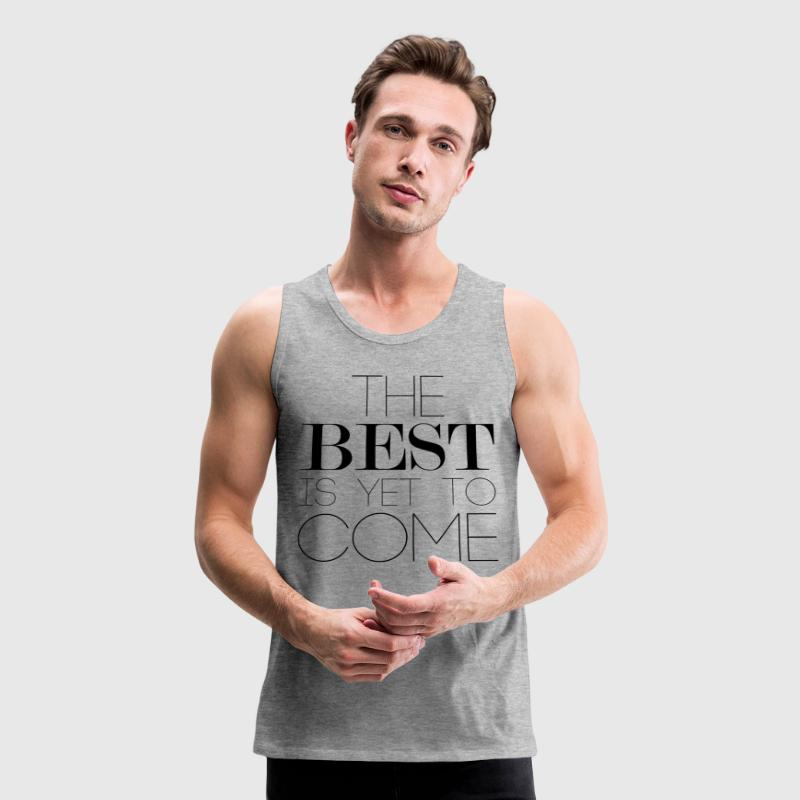The Best Is Yet To Come Tank Tops - Men's Premium Tank