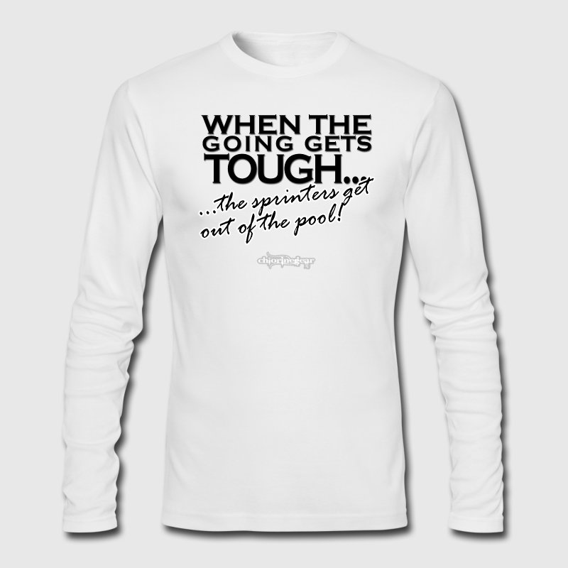 When the Going gets tough Long Sleeve Shirts - Men's Long Sleeve T-Shirt by Next Level
