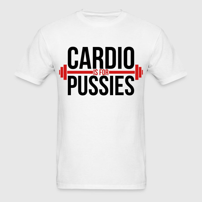 Cardio is for pussies T-Shirts - Men's T-Shirt