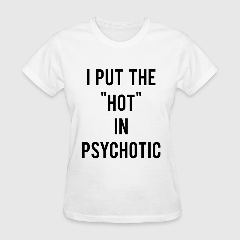 I Put The Hot In Psychotic  Women's T-Shirts - Women's T-Shirt