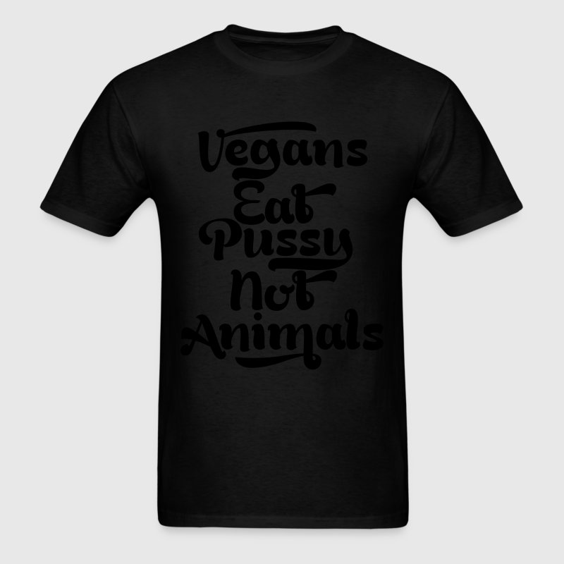 VEGANS EAT PUSSY NOT ANIMALS MEN T SHIRT - Men's T-Shirt