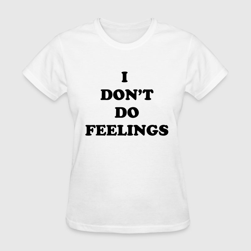 I Don't Do Feelings  Women's T-Shirts - Women's T-Shirt