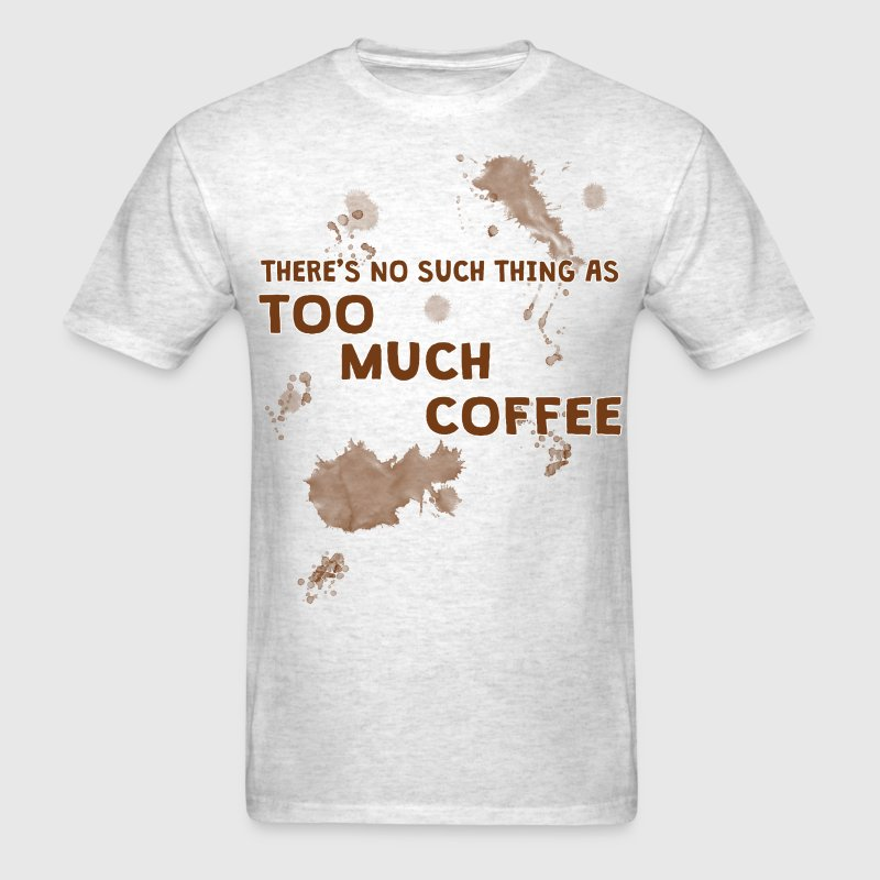 Too Much Coffee T-Shirts - Men's T-Shirt