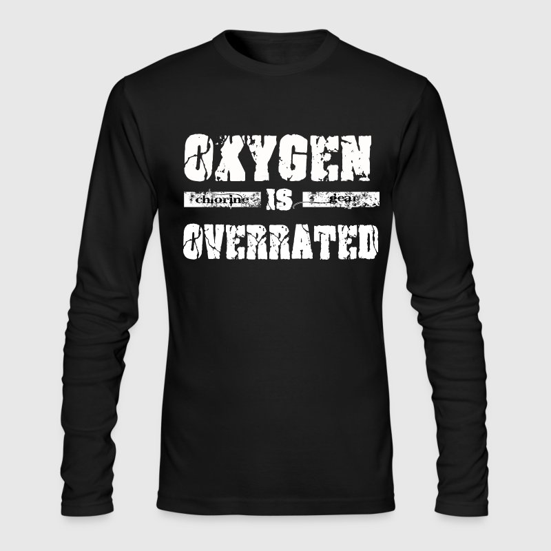 Oxygen is overrated Long Sleeve Shirts - Men's Long Sleeve T-Shirt by Next Level